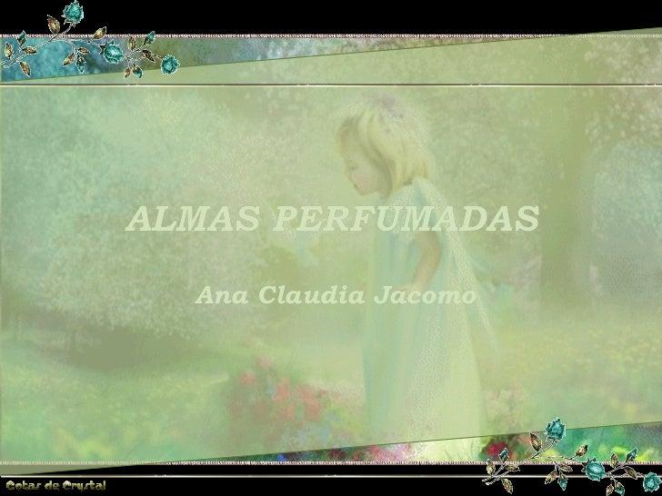 ALMAS PERFUMADAS ALMAS PERFUMADAS ALMAS PERFUMADAS Ana Claudia Jacomo