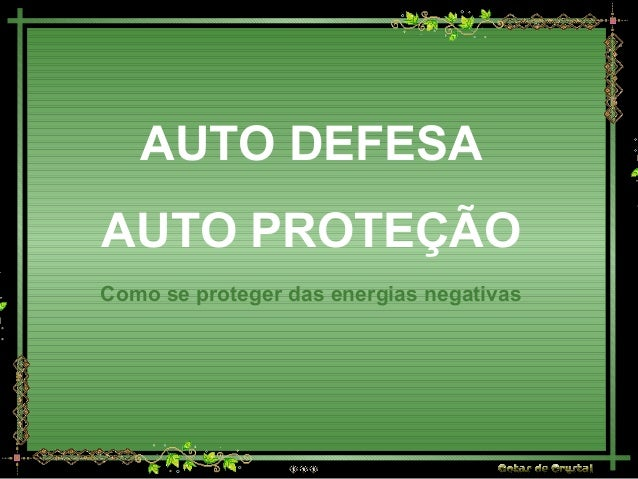 AUTO DEFESA AUTO PROTEÇÃO Como se proteger das energias negativas