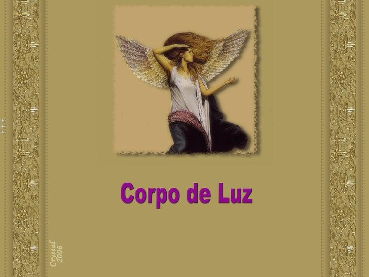 Corpo de Luz Corpo de Luz Corpo de Luz Crystal 2006 Corpo de Luz