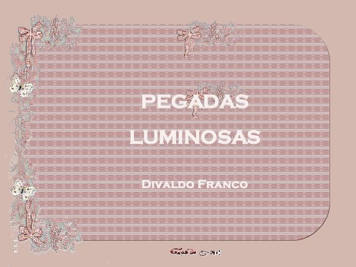 PEGADAS LUMINOSAS PEGADAS LUMINOSAS Divaldo Franco
