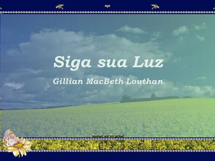 Siga sua Luz Gillian MacBeth-Louthan Siga sua Luz Gillian MacBeth-Louthan