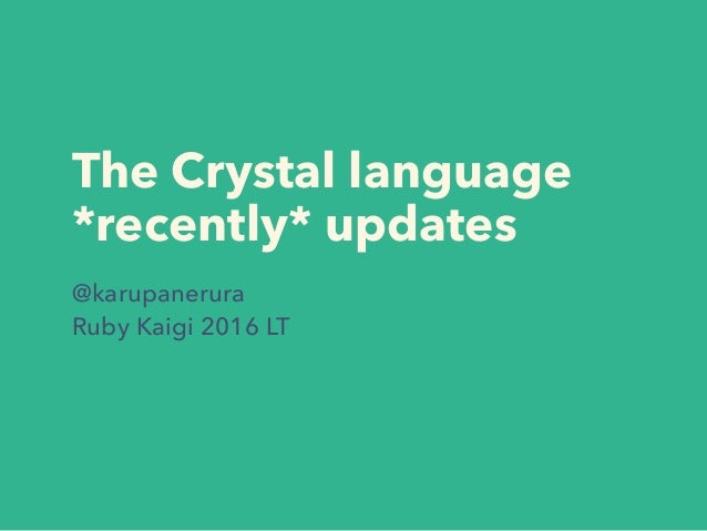 The Crystal language *recently* updates @karupanerura Ruby Kaigi 2016 LT