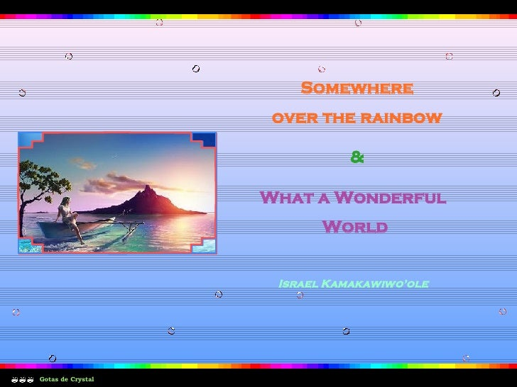 Somewhere over the rainbow Gotas de Crystal & What a Wonderful World Israel Kamakawiwo'ole