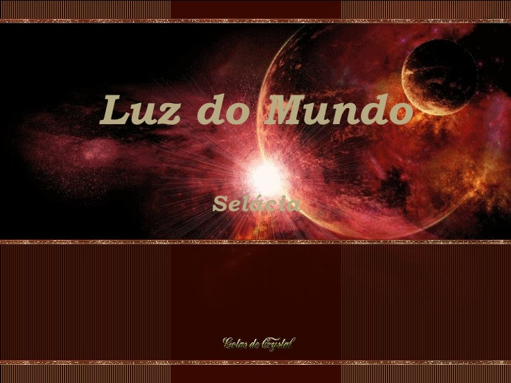 Luz do Mundo Selácia