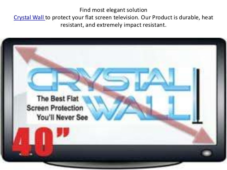 Find most elegant solutionCrystal Wall to protect your flat screen television. Our Product is durable, heat               ...