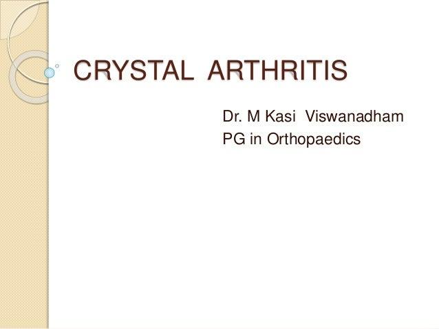 CRYSTAL ARTHRITIS Dr. M Kasi Viswanadham PG in Orthopaedics