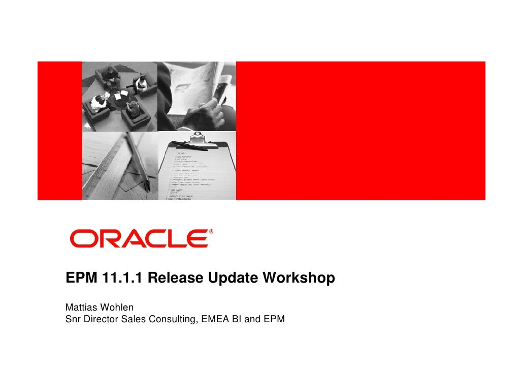 <Insert Picture Here>     EPM 11.1.1 Release Update Workshop Mattias Wohlen Snr Director Sales Consulting, EMEA BI and EPM