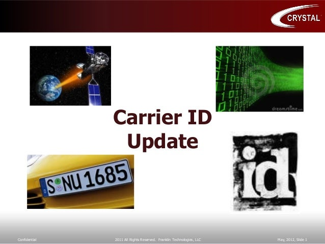 Confidential 2011 All Rights Reserved. Franklin Technologies, LLC May, 2012, Slide 1 Carrier ID Update