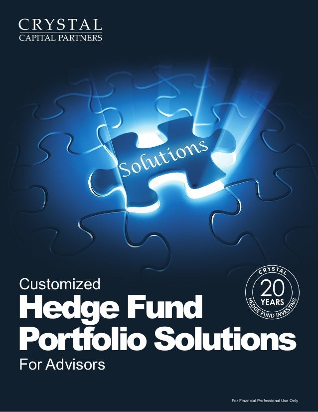 Customized  Hedge Fund Portfolio Solutions For Advisors  For Financial Professional Use Only