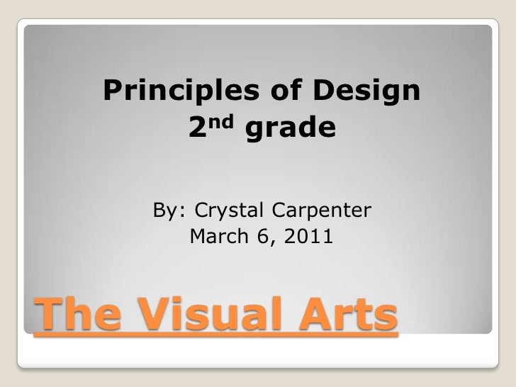 Principles of Design       2nd grade     By: Crystal Carpenter        March 6, 2011The Visual Arts
