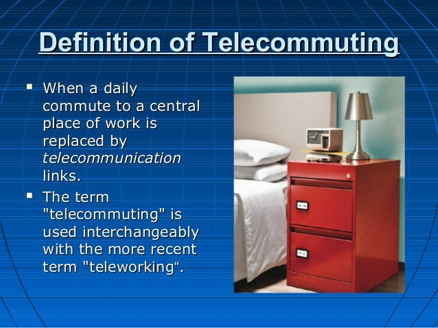 a definition of telecommuting 4 days ago telework is an off-site, or at-home work situation see a telework definition, synonyms, common misspellings, and examples of telework.