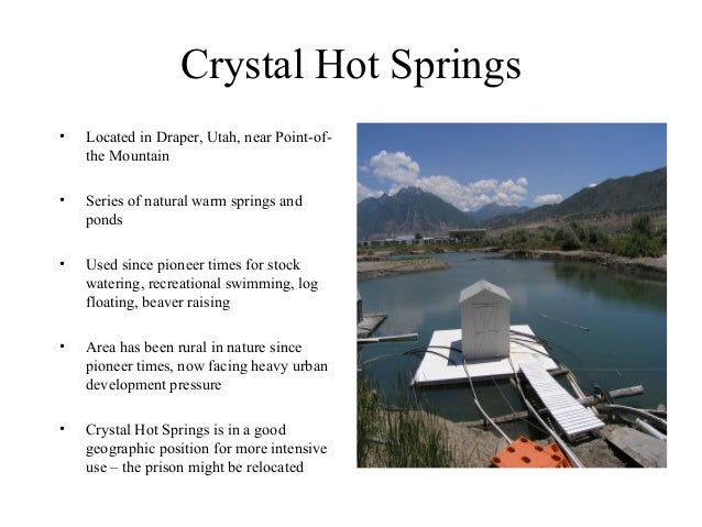 Crystal Hot Springs•   Located in Draper, Utah, near Point-of-    the Mountain•   Series of natural warm springs and    po...