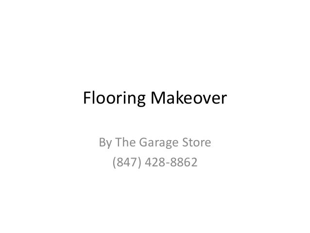 Flooring Makeover By The Garage Store 847 428 8862 2