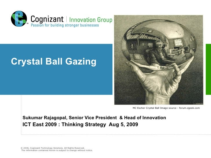 Crystal Ball Gazing Sukumar Rajagopal, Senior Vice President  & Head of Innovation ICT East 2009 : Thinking Strategy  Aug ...