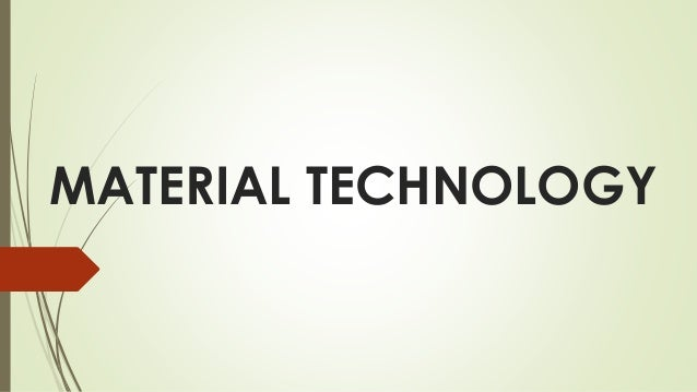 MATERIAL TECHNOLOGY