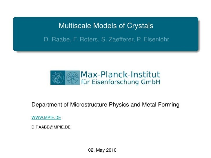 Multiscale Models of Crystals<br />D. Raabe, F. Roters, S. Zaefferer, P. Eisenlohr<br />Department ofMicrostructurePhysics...