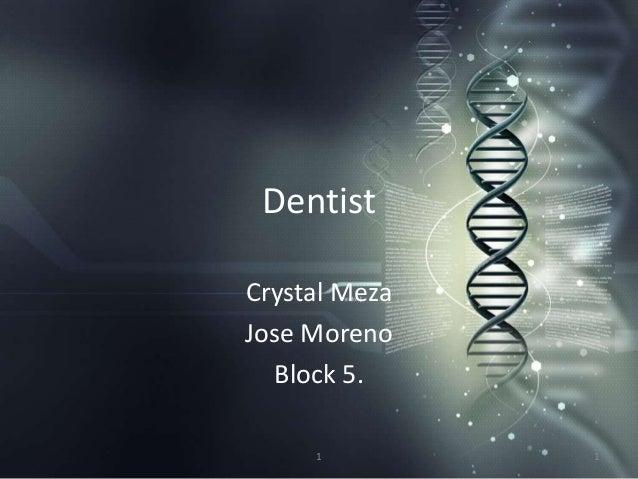 Dentist Crystal Meza Jose Moreno Block 5. 1 1