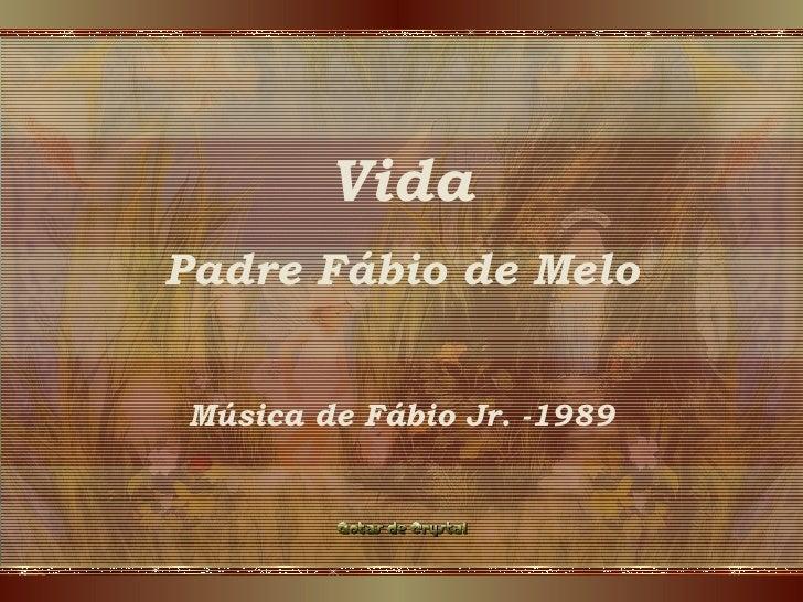 Vida Padre Fábio de Melo Música de Fábio Jr. -1989