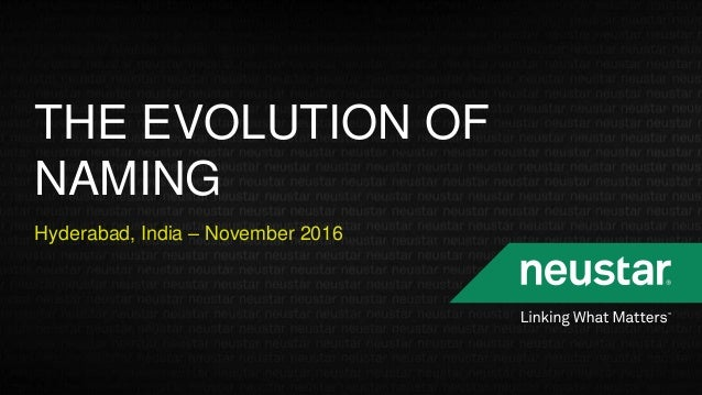 THE EVOLUTION OF NAMING Hyderabad, India – November 2016