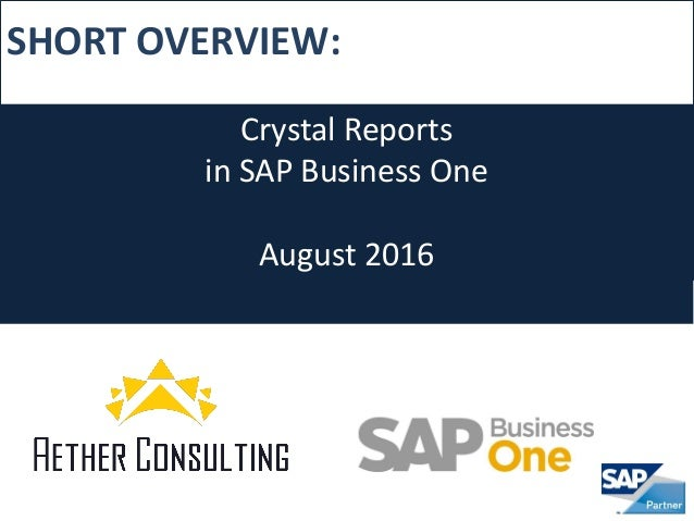 SHORT OVERVIEW: Crystal Reports in SAP Business One August 2016