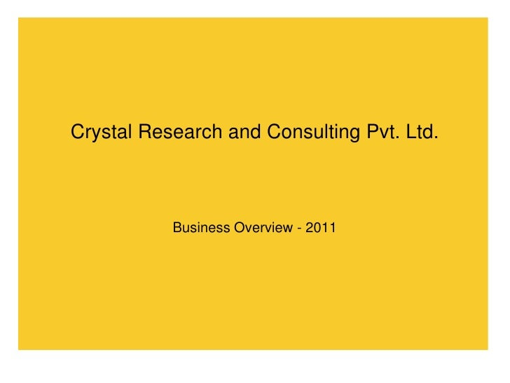 Crystal Research and Consulting Pvt. Ltd.<br />Business Overview - 2011<br />