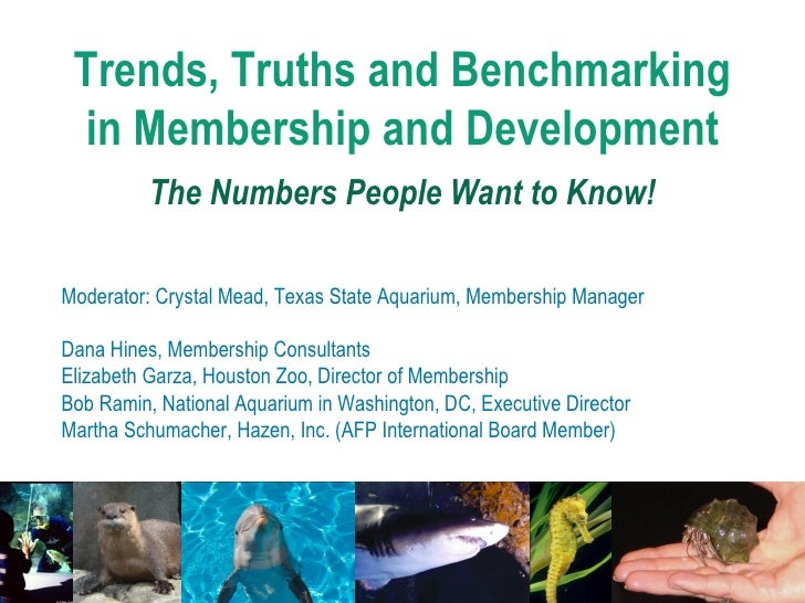 Trends, Truths and Benchmarking in Membership and Development The Numbers People Want to Know! Moderator: Crystal Mead, Te...