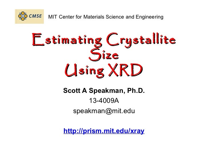 MIT Center for Materials Science and EngineeringEstimating Crystallite        Size    Using XRD        Scott A Speakman, P...