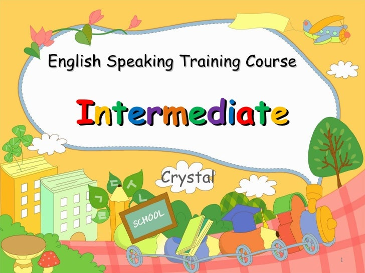 English Speaking Training Course I n t e r m e d i a t e Crystal