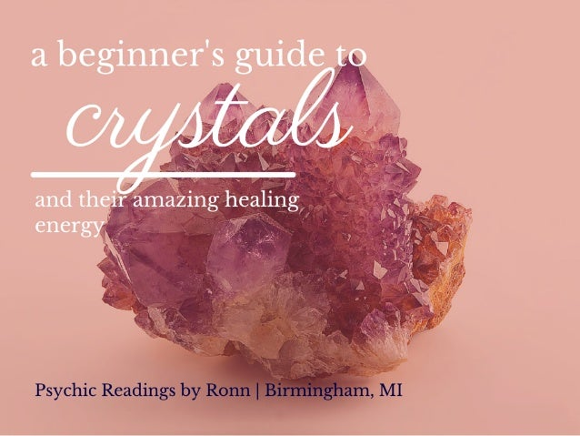A Beginner's Guide to Crystals and their amazing healing energy by Psychic Readings by Ronn Birmingham, MI
