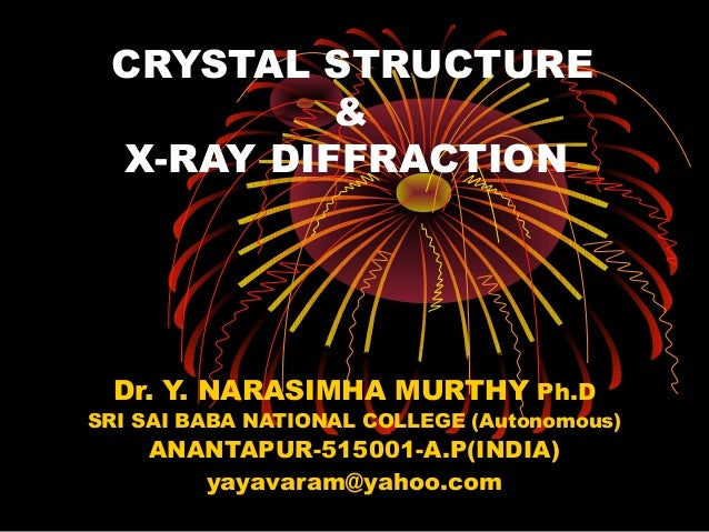 CRYSTAL STRUCTURE&X-RAY DIFFRACTIONDr. Y. NARASIMHA MURTHY Ph.DSRI SAI BABA NATIONAL COLLEGE (Autonomous)ANANTAPUR-515001-...