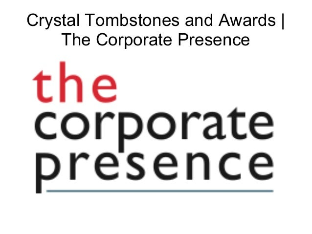Crystal Tombstones and Awards | The Corporate Presence