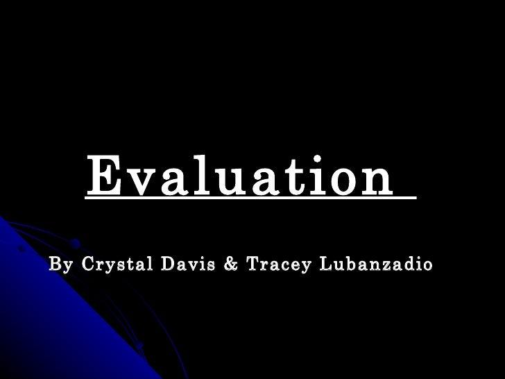 EvaluationBy Crystal Davis & Tracey Lubanzadio