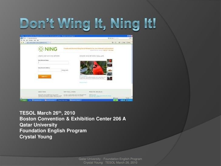 Don't Wing It, Ning It!<br />TESOL March 26th, 2010<br />Boston Convention & Exhibition Center 206 A<br />Qatar University...