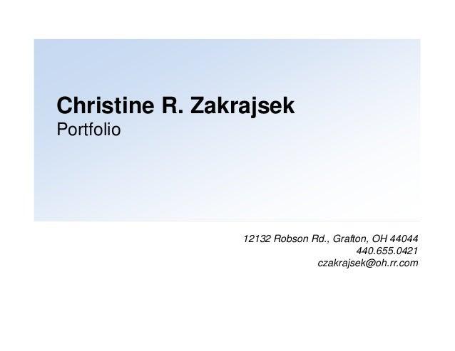 Christine R. ZakrajsekPortfolio12132 Robson Rd., Grafton, OH 44044440.655.0421czakrajsek@oh.rr.com