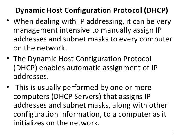 Dynamic Host Configuration Protocol (DHCP)• When dealing with IP addressing, it can be very  management intensive to manua...