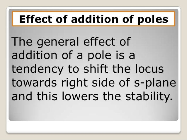 Effect of addition of polesThe general effect ofaddition of a pole is atendency to shift the locustowards right side of s-...