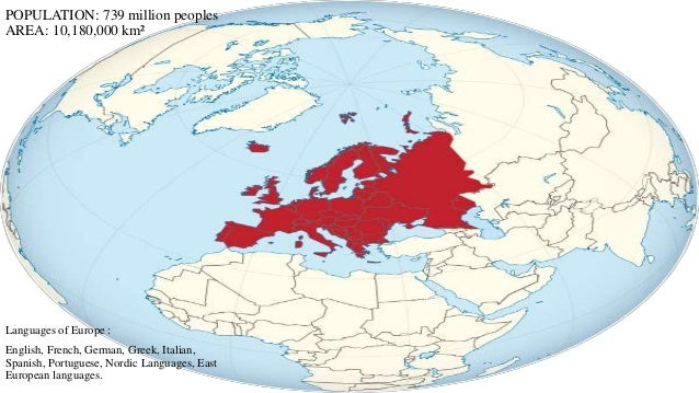 POPULATION: 739 million peoples  AREA: 10,180,000 km²  Languages of Europe :  English, French, German, Greek, Italian,  Sp...