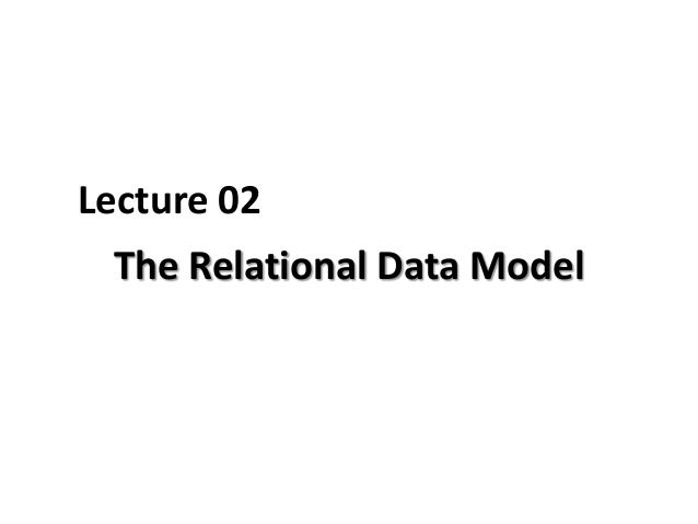 Lecture 02 The Relational Data Model