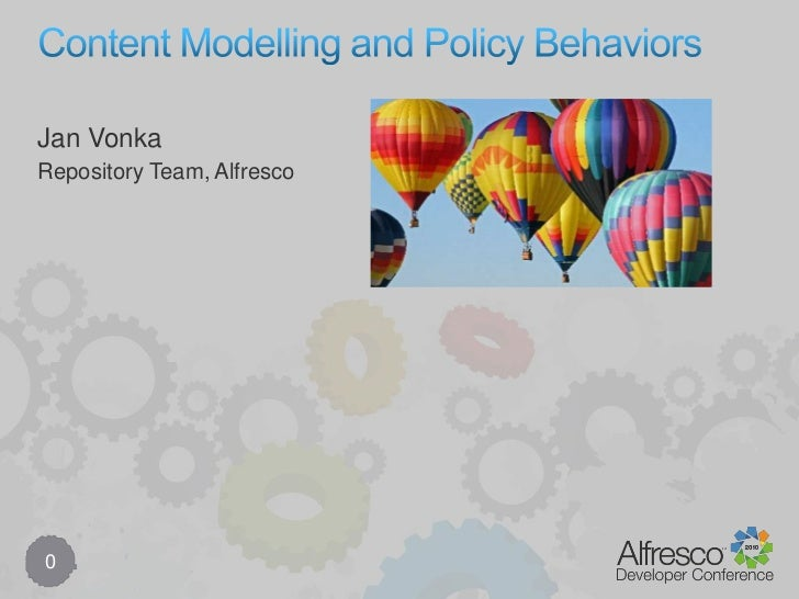Content Modelling and Policy Behaviors<br />0<br />Jan Vonka<br />Repository Team, Alfresco<br />