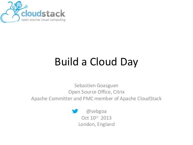 Build a Cloud Day Sebastien Goasguen Open Source Office, Citrix Apache Committer and PMC member of Apache CloudStack @sebg...
