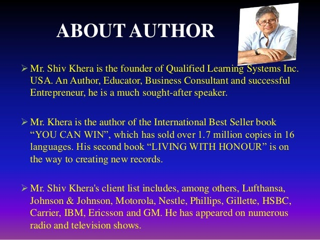 Few details about the book Shiv Khera did not write any new concepts for achieving success. He wrote only all the preval...