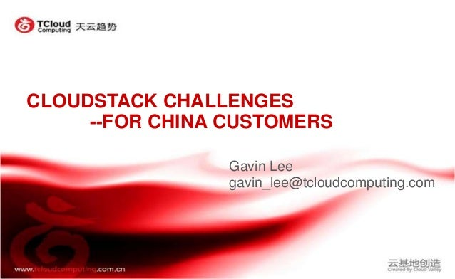 CLOUDSTACK CHALLENGES--FOR CHINA CUSTOMERSGavin Leegavin_lee@tcloudcomputing.com