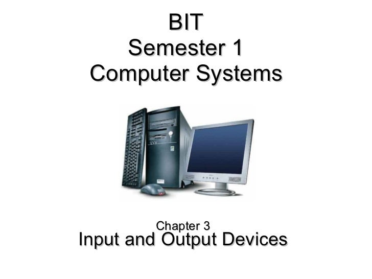 BIT Semester 1 Computer Systems Chapter 3 Input and Output Devices