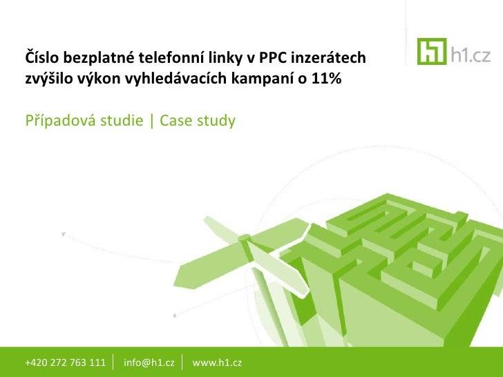 +420 272 763 111       info@h1.cz       www.h1.cz<br />Číslo bezplatné telefonní linky v PPC inzerátech zvýšilo výkon vyhl...