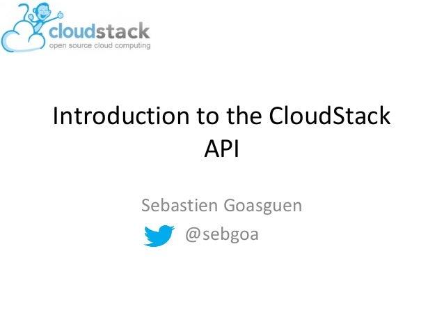 Introduction to the CloudStackAPISebastien Goasguen@sebgoa