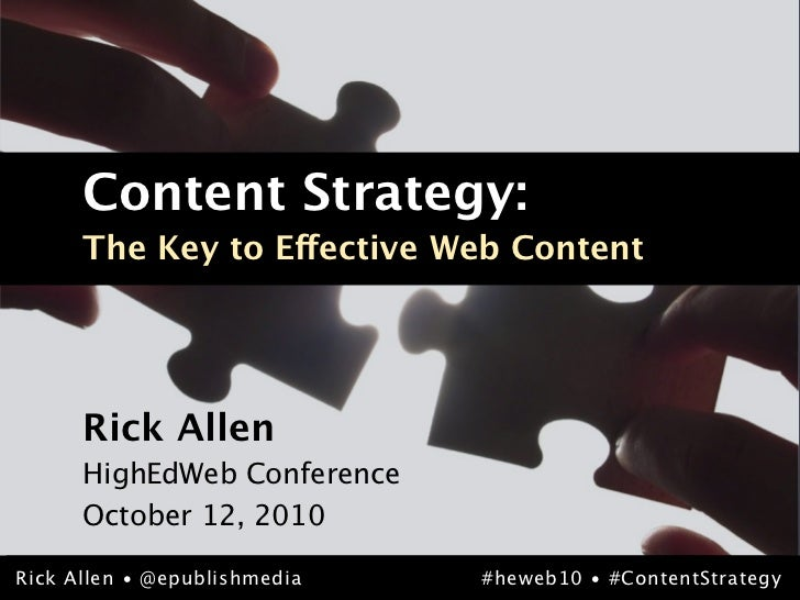 Content Strategy:       The Key to Effective Web Content           Rick Allen       HighEdWeb Conference       October 12,...