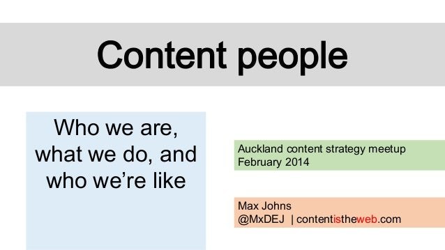 Content people Who we are, what we do, and who we're like  Auckland content strategy meetup February 2014  Max Johns @MxDE...