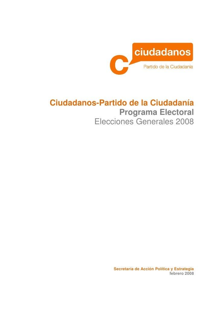 Ciudadanos-Partido de la Ciudadanía                  Programa Electoral           Elecciones Generales 2008               ...