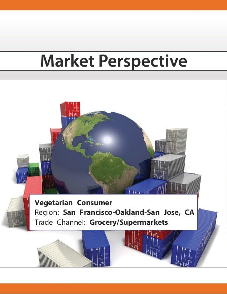 Vegetarian Consumer Region: San Francisco-Oakland-San Jose, CA Trade Channel: Grocery/Supermarkets