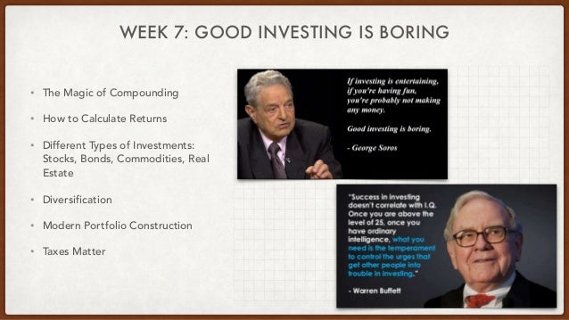 WEEK 7: GOOD INVESTING IS BORING • The Magic of Compounding • How to Calculate Returns • Different Types of Investments: S...